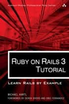 Ruby on Rails 3 Tutorial: Learn Rails by Example - Learn Rails by Example ebook by Michael Hartl