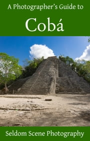 A Photographer's Guide to Cobá ebook by Kobo.Web.Store.Products.Fields.ContributorFieldViewModel
