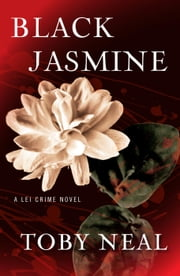 Black Jasmine - Lei Crime Series, #3 ebook by Toby Neal