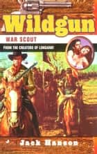 Wildgun: War Scout ebook by Jack Hanson
