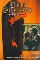 The Dark Shadows Almanac ebook by Kathryn Leigh Scott,Jim Pierson,David Selby