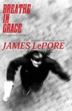 Breathe in Grace - A Zev Evans Novella eBook by James LePore