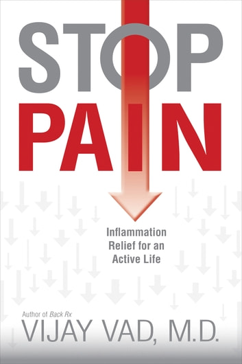 Stop Pain - Inflammation Relief for an Active Life ebook by Vijay Vad, M.D.