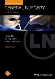 Lecture Notes: General Surgery, with Wiley E-Text ebook by Harold Ellis,Sir Roy Calne,Christopher Watson