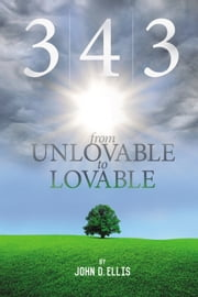 3|4|3 From Unlovable to Lovable ebook by John D. Ellis