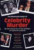 The Mammoth Book of Celebrity Murders ebook by