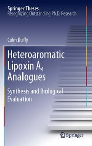 Heteroaromatic Lipoxin A4 Analogues - Synthesis and Biological Evaluation ebook by Colm Duffy