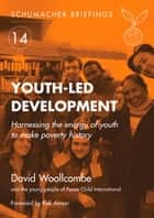 Youth-led Development ebook by David Woollcombe,Kofi Annan