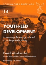 Youth-led Development - Harnessing the energy of youth to make poverty history ebook by David Woollcombe,Kofi Annan