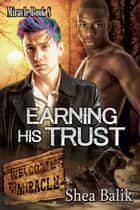 Earning His Trust, Miracle Book 8 ebook by Shea Balik