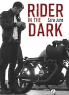 Rider in the Dark - Une romance à deux voix dans le monde des bikers. ebook by Sara June