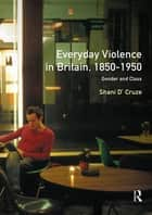 Everyday Violence in Britain, 1850-1950 ebook by Shani D'Cruze,Ivor Crewe