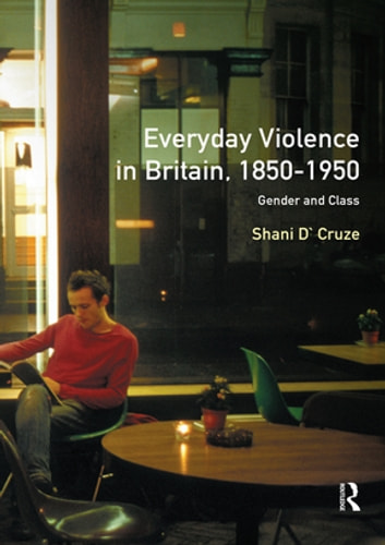 Everyday Violence in Britain, 1850-1950 - Gender and Class ebook by Shani D'Cruze,Ivor Crewe