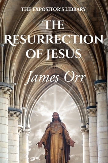 The Resurrection of Jesus ebook by James Orr