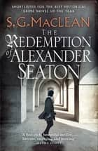 The Redemption of Alexander Seaton - Alexander Seaton 1: Top notch historical thriller by the author of the acclaimed Seeker series ebook by S.G. MacLean