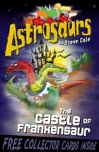 Astrosaurs 22: The Castle of Frankensaur ebook by Steve Cole