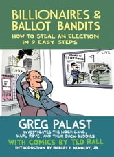Billionaires & Ballot Bandits - How to Steal an Election in 9 Easy Steps ebook by Greg Palast