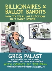 Billionaires & Ballot Bandits - How to Steal an Election in 9 Easy Steps ebook by Greg Palast,Ted Rall,Robert F. Kennedy, Jr.