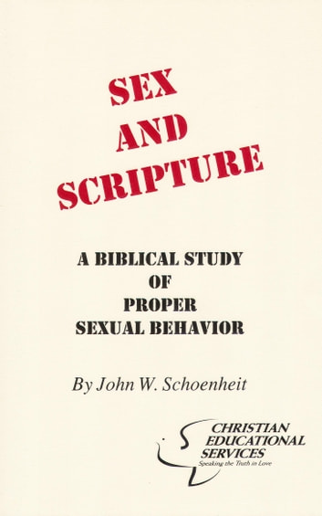 Sex and Scripture - A Biblical Study of Proper Sexual Behavior ebook by John W. Schoenheit