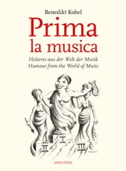Prima la musica - Heiteres aus der Welt der Musik. Humour from the World of Music. ebook by Benedikt Kobel