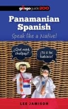 Panamanian Spanish - Speak like a Native! ebook by Lee Jamison