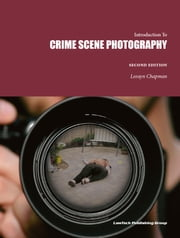 Crime Scene Photography - Introduction To ebook by Leeayn Chapman
