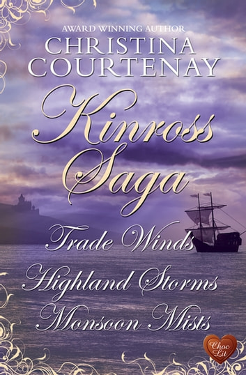 Kinross Saga - Trade Winds, Highland Storms, Monsoon Mists ebook by Christina Courtenay