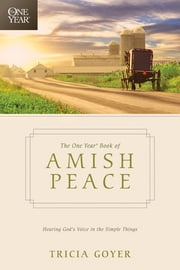 The One Year Book of Amish Peace - Hearing God's Voice in the Simple Things ebook by Tricia Goyer