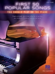 First 50 Popular Songs You Should Play on the Piano ebook by Hal Leonard Corp.