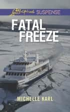 Fatal Freeze (Mills & Boon Love Inspired Suspense) ebook by Michelle Karl