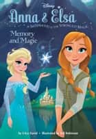 Frozen Anna & Elsa: Memory and Magic ebook by Disney Book Group