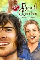 Bowl Full of Cherries ebook by Raine O'Tierney