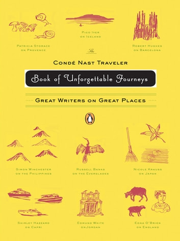 The Conde Nast Traveler Book of Unforgettable Journeys - Great Writers on Great Places ebook by Various