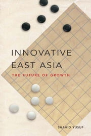 Innovative East Asia: The Future of Growth ebook by Yusuf, Shahid