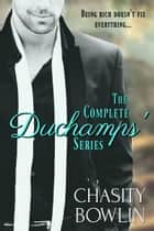The Complete DuChamps' Series ebook by Chasity Bowlin