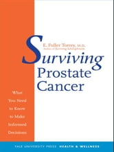 Surviving Prostate Cancer: What You Need to Know to Make Informed Decisions ebook by E. Fuller Torrey,Carlton Stoiber