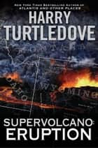 Supervolcano: Eruption eBook by Harry Turtledove