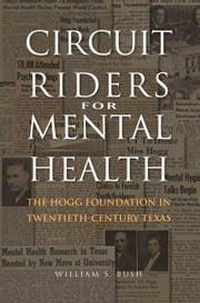 Circuit Riders for Mental Health - The Hogg Foundation in Twentieth-Century Texas ebook by Dr. William S. Bush