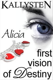 First Vision of Destiny: Alicia ebook by Kallysten