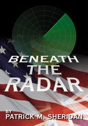 BENEATH THE RADAR ebook by PATRICK M. SHERIDAN