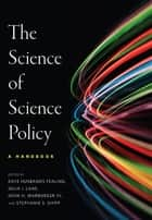 The Science of Science Policy - A Handbook eBook by Julia I. Lane, Kaye Husbands Fealing, John H. Marburger,...