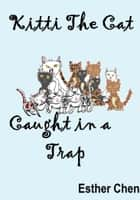 Kitti The Cat: Caught In A Trap ebook by Esther Chen