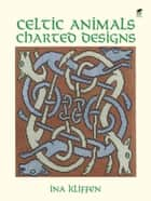 Celtic Animals Charted Designs ebook by Ina Kliffen