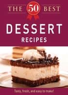 The 50 Best Dessert Recipes - Tasty, fresh, and easy to make! ebook by Adams Media