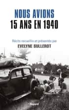 Nous avions 15 ans en 1940 ebook by Evelyne Sullerot
