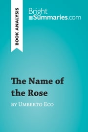 The Name of the Rose by Umberto Eco (Book Analysis) - Detailed Summary, Analysis and Reading Guide ebook by Bright Summaries