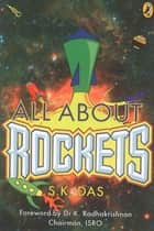 ALL ABOUT ROCKETS ebook by S K Das