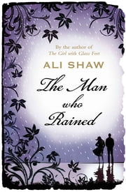 The Man Who Rained ebook by Ali Shaw
