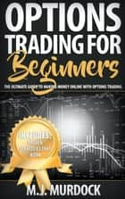 Options Trading For Beginners: The Ultimate Guide To Making Money Online with Options Trading - Options Trading For Beginners, Options Trading ebook by M.J. Mudock