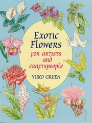 Exotic Flowers for Artists and Craftspeople ebook by Yuko Green